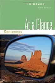 essays at a glance fifth edition by lee brandon Details about at a glance: sentences: using exercises, examples, and writing applications, the fifth edition of at a glance: sentences focuses on sentence writing, with detailed attention to matters such as grammar, rhetoric, sentence variety, sentence combining, diction, capitalization, punctuation, and spelling in chapters 1-11 provides a reproducible writing process worksheet (at the end .