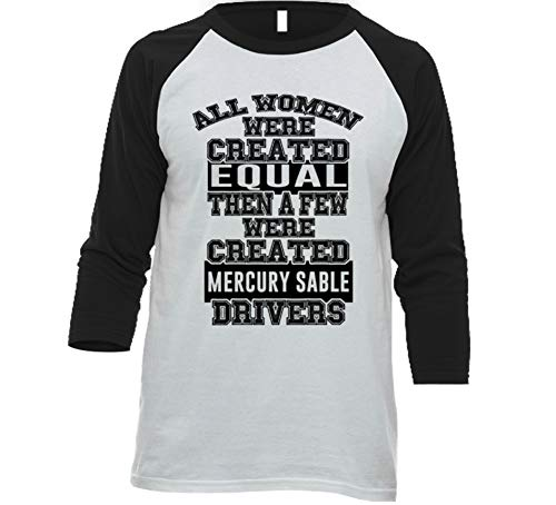 (Women Created Equal Few are Drivers Mercury Sable Car Lover Enthusiast Baseball Raglan Shirt L White/Black)