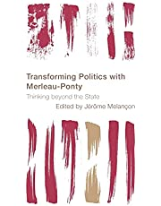 Transforming Politics with Merleau-Ponty: Thinking beyond the State