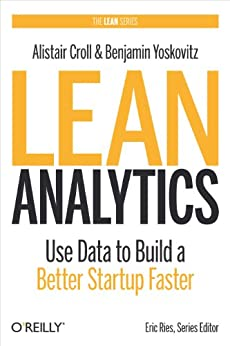 Lean Analytics: Use Data to Build a Better Startup Faster (Lean Series) por [Croll, Alistair, Yoskovitz, Benjamin]