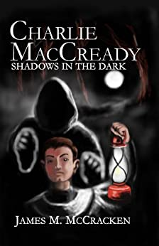 Charlie MacCready Shadows In The Dark by [McCracken, James M.]