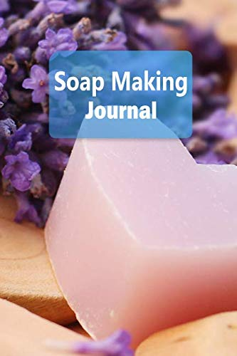 Soap Making Journal: Soap Making Recipe Log Book - 6