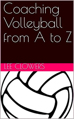 Coaching Volleyball from A to Z por Lee Clowers