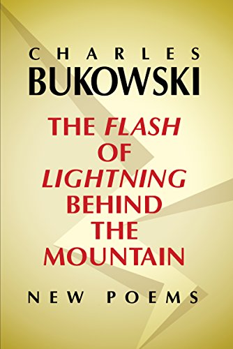 The Flash of Lightning Behind the Mountain: New Poems by [Bukowski, Charles]