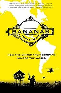Bananas: How the United Fruit Company Shaped the World