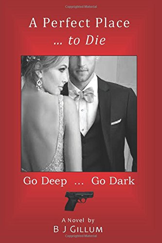 A Perfect Place ... to Die: Go Deep ... Go Dark pdf