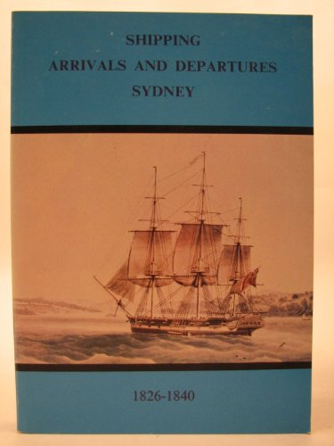 Shipping Arrivals & Departures, Sydney, volume II 1826 to 1840, Parts I, II and ()
