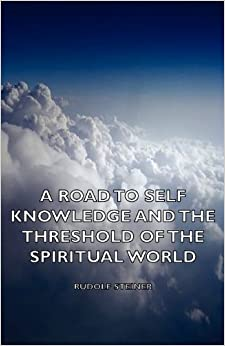 Book A Road to Self Knowledge and the Threshold of the Spiritual World by Rudolf Steiner (2006-07-01)