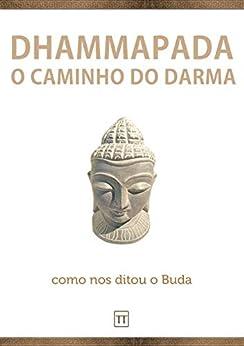 Dhammapada: O Caminho do Darma por [Anônimo]