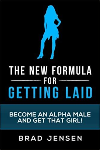 The New Formula for Getting Laid: Become an Alpha Male and Get that Girl! by Brad Jensen (2014-05-16)