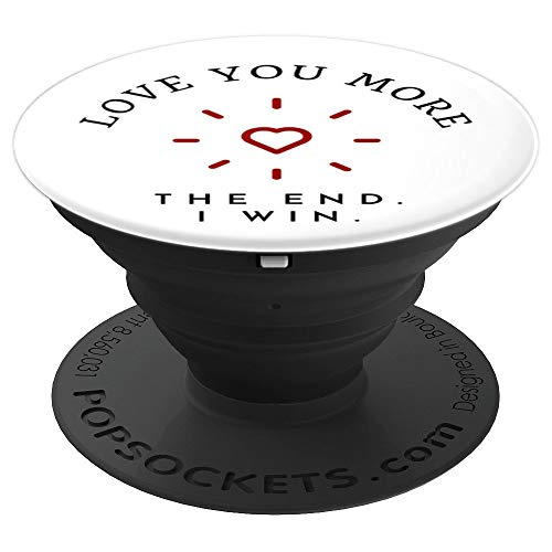 Love you more the end I win - PopSockets Grip and Stand for Phones and - End Pedestal