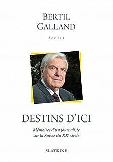 Destins d'ici : mémoires d'un journaliste sur la Suisse du XXe siècle