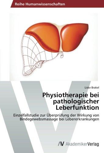 Physiotherapie bei pathologischer Leberfunktion: Einzelfallstudie zur Überprüfung der Wirkung von Bindegewebsmassage bei Lebererkrankungen