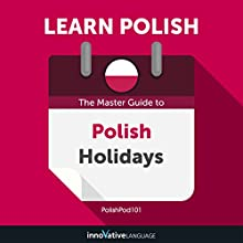 Learn Polish: The Master Guide to Polish Holidays for Beginners Audiobook by Innovative Language Learning LLC Narrated by PolishPod101.com