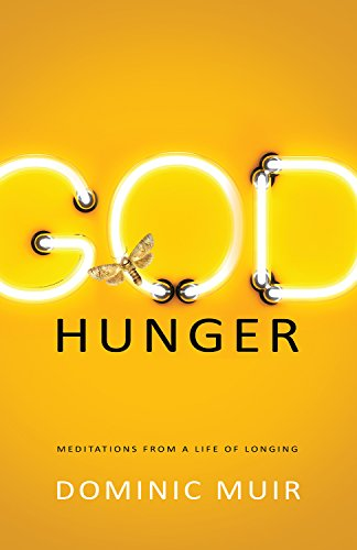 God hunger meditations from a life of longing kindle edition by god hunger meditations from a life of longing by muir dominic fandeluxe Choice Image