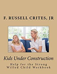 Kids Under Construction: Help for the Strong-Willed Child