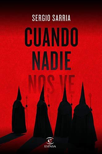 Cuando nadie nos ve (ESPASA NARRATIVA) por Sergio Sarria
