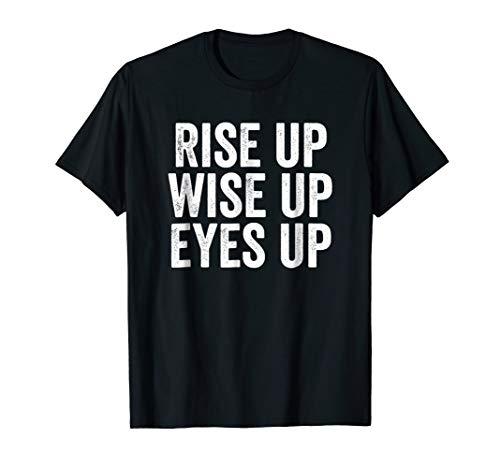 Rise Up Wise Up Eyes Up Hamilton T Shirt