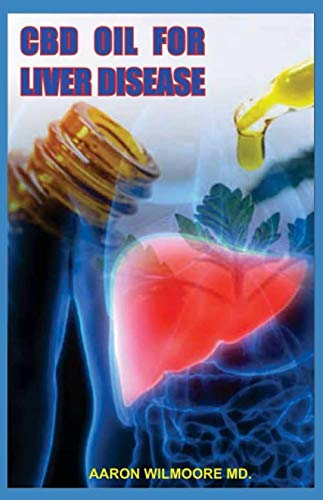 CBD OIL FOR LIVER DISEASE: Everything You Need To Know About Using CBD OIL To Cure Liver Disease