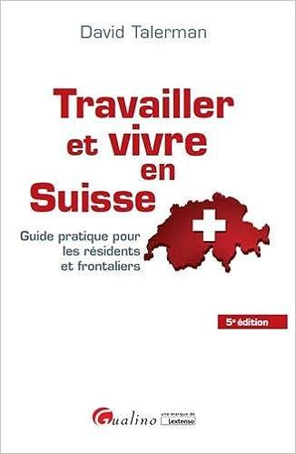 Travailler et vivre en Suisse (2016) : Guide pratique pour les résidents et frontaliers