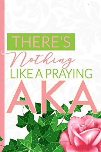 There's Nothing Like a Praying AKA: The First and Finest Sorority Prayer Notebook and Journal | 6x9i