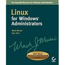 Linux for Windows Administrators (Mark Minasi Windows Administrator Library)