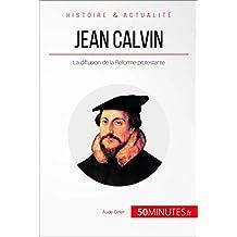 Jean Calvin: La diffusion de la Réforme protestante (Grandes Personnalités t. 9) (French Edition)