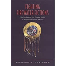 Fighting Firewater Fictions: Moving Beyond the Disease Model of Alcoholism in First Nations