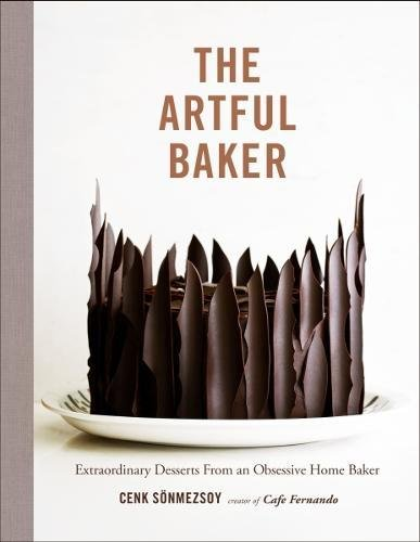 The Artful Baker: Extraordinary Desserts From an Obsessive Home Baker by Cenk Sonmezsoy