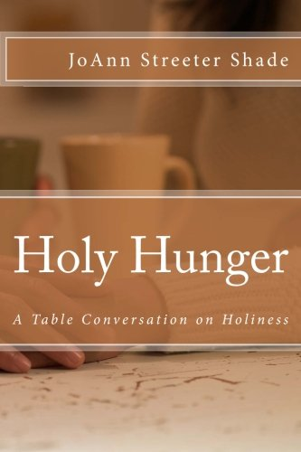 Holy Hunger: A Table Conversation On Holiness Dinner Table Conversations Volume 1