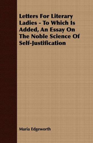 Letters For Literary Ladies, To Which Is Added, an Essay On the Noble Science Of Self-Justification