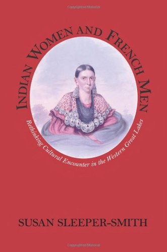 Indian Women and French Men: Rethinking Cultural Encounter in the Western Great Lakes (Native Americans of the Northeast)