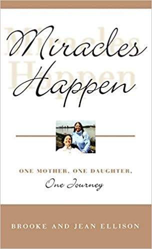 Miracles Happen: One Mother, One Daughter, One Journey ...