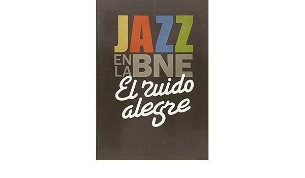 El ruido alegre. Jazz en la BNE: Amazon.es: Vv.Aa, Vv.Aa: Libros