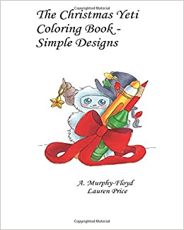 The Christmas Yeti Coloring Book Simple Designs A Murphy Floyd Lauren Price 9781979689540 Amazon Books