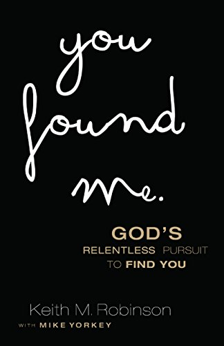 Keith M. Robinson - You Found Me: God's Relentless Pursuit to Find You