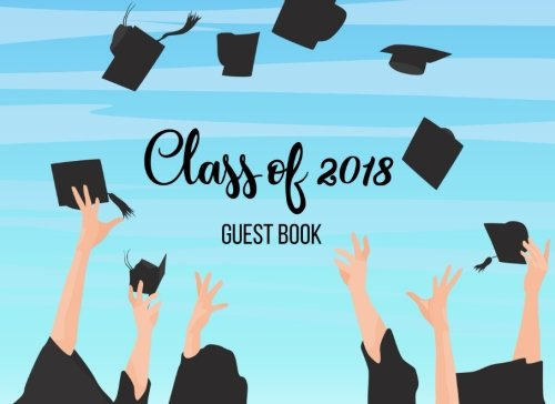 Class of 2018 Guest Book: Guest Book for Graduation Party, Sign in Party Log Book Congratulation Message Book Memory Keepsake Write in for High University (Graduation Guest Book) (Volume 2) ebook