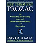 img - for Let Them Eat Prozac: The Unhealthy Relationship Between the Pharmaceutical Industry and Depression by Healy, David (2004) Hardcover book / textbook / text book