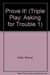 Prove It! (Triple Play: Asking for Trouble 1)