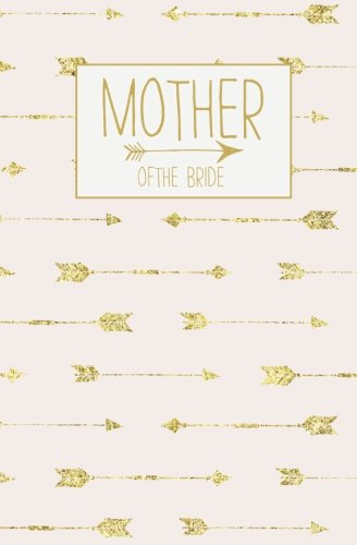 Mother of the Bride: Notebook, Rose Gold Arrow Blank Wedding Planning Journal, 110 Lined Pages, 5.25 x 8, Stylish Journal for Bride's Mom, Ideal for ... Bride to Be's Mother, -