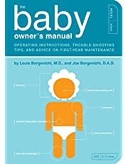 The Baby Owner's Manual: Operating Instructions, Trouble-Shooting Tips, and Advice on First-Year Maintenance