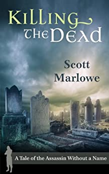 Killing the Dead (A Tale of the Assassin Without a Name #2) by [Marlowe, Scott]