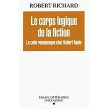 Le corps logique de la fiction: Le code romanesque chez Hubert Aquin