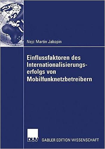 Einflussfaktoren des Internationalisierungserfolgs von Mobilfunknetzbetreibern (German Edition)
