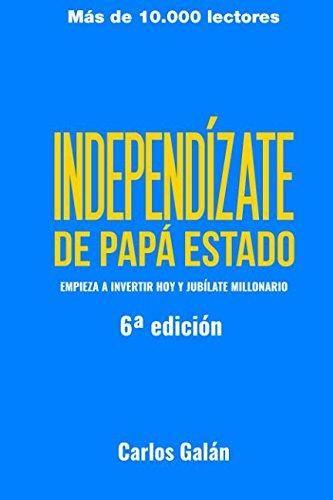 Independizate de Papa Estado: Empieza a invertir HOY y jubilate millonario (Spanish Edition) [Carlos Galan Rubio] (Tapa Blanda)