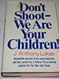 Don't Shoot - We Are Your Children, J. Anthony Lukas, 0394462874
