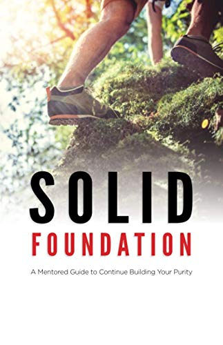 (Solid Foundation: A Mentored Guide to Continue Building Your Purity (Mentor Manual Series))