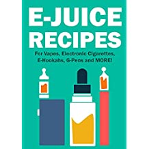 E-Juice Recipes: Popular Vape Recipes and eLiquid Recipes to Use For Your Electronic Cigarette, E-Hookah, G-Pen & Vape!