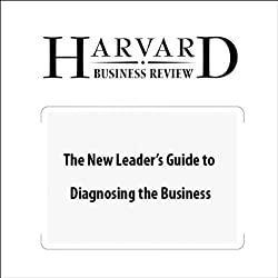 The New Leader's Guide to Diagnosing the Business (Harvard Business Review)