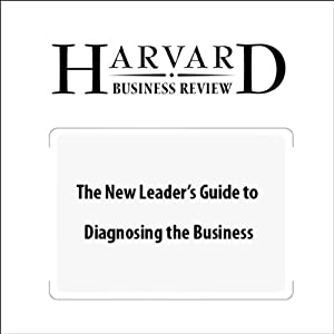 The New Leader's Guide to Diagnosing the Business (Harvard Business Review) Periodical